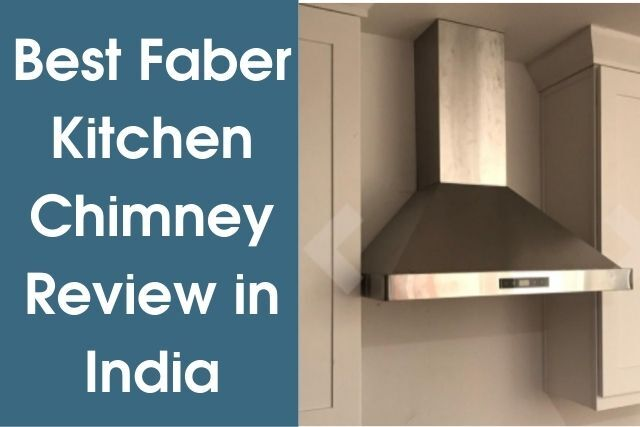 Best Faber Kitchen Chimney Review India