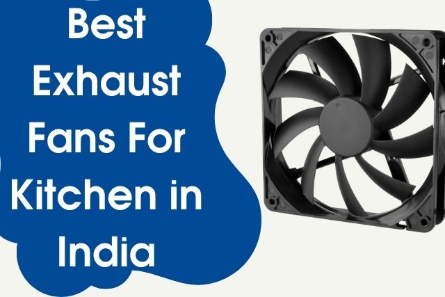 Best Exhaust Fan For Kitchen India