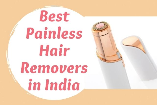 Best Painless Hair Removers India
